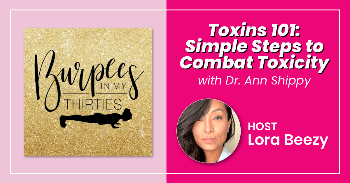 Podcast | Toxins 101: Simple Steps to Combat Toxicity | Ann Shippy MD